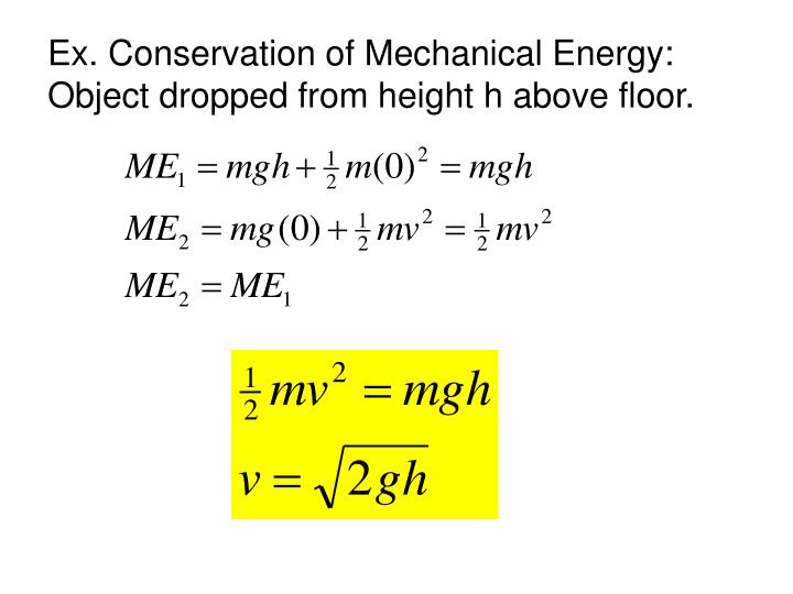 Ex. Conservation of Mechanical Energy: Object dropped from height h above floor.