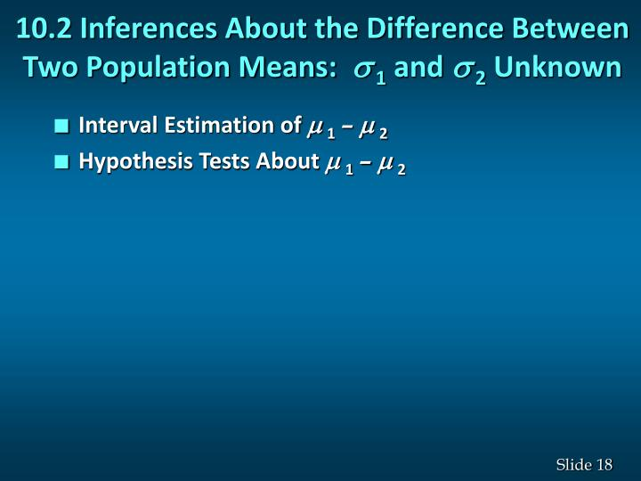 10.2 Inferences About the Difference Between