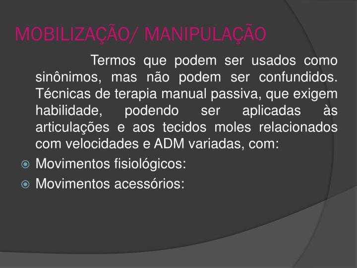 MOBILIZAÇÃO/ MANIPULAÇÃO