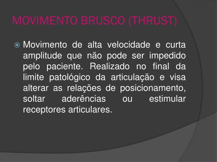 MOVIMENTO BRUSCO (THRUST)