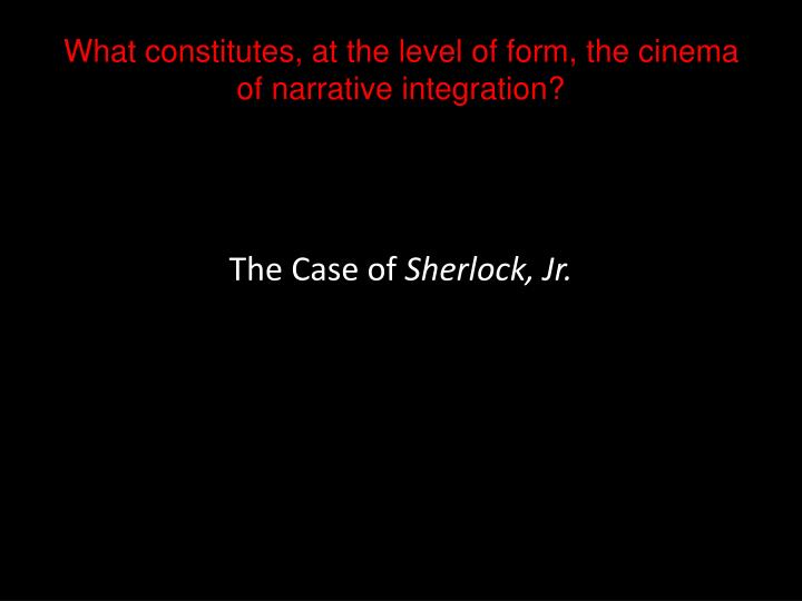 What constitutes at the level of form the cinema of narrative integration