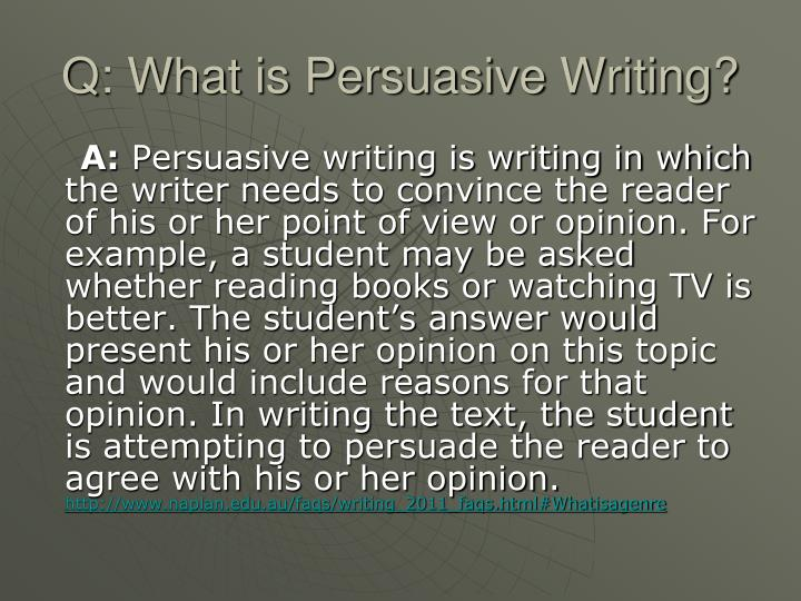 Q: What is Persuasive Writing?