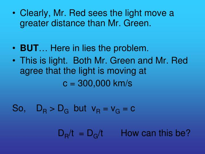 Clearly, Mr. Red sees the light move a greater distance than Mr. Green.