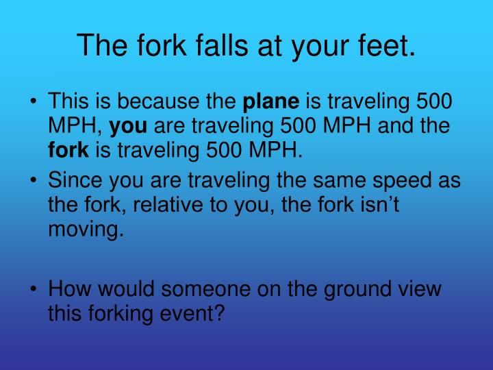 The fork falls at your feet.