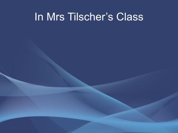 In Mrs Tilscher's Class