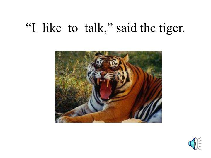 """I  like  to  talk,"" said the tiger."
