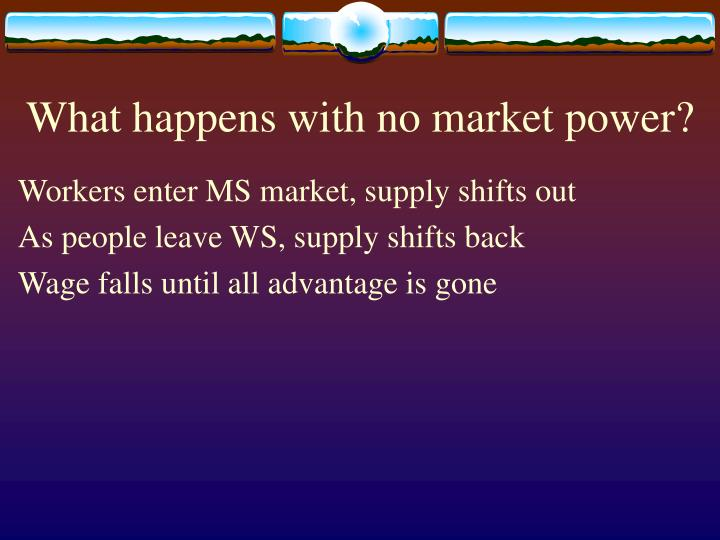 What happens with no market power?