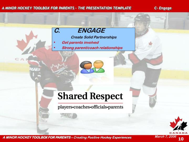 A MINOR HOCKEY TOOLBOX FOR PARENTS – THE PRESENTATION TEMPLATE  C- Engage