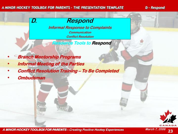 A MINOR HOCKEY TOOLBOX FOR PARENTS – THE PRESENTATION TEMPLATE  D - Respond