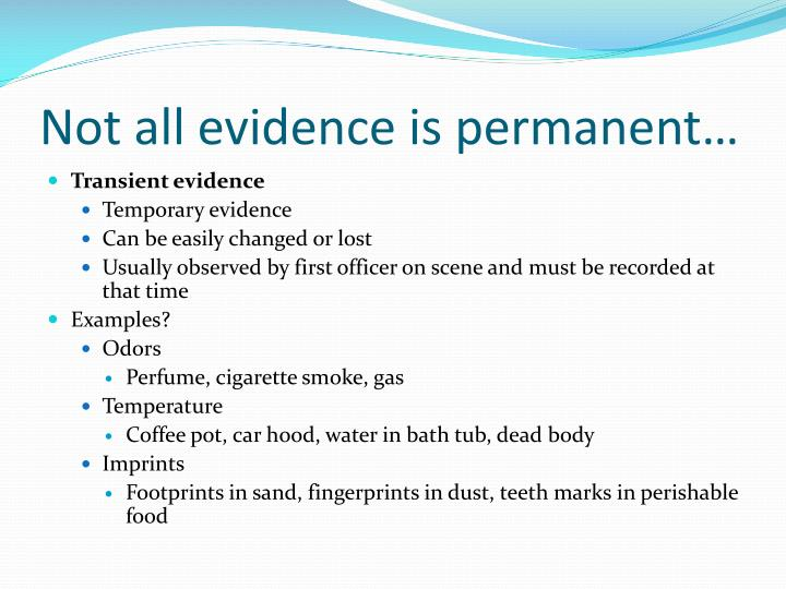 Not all evidence is permanent…