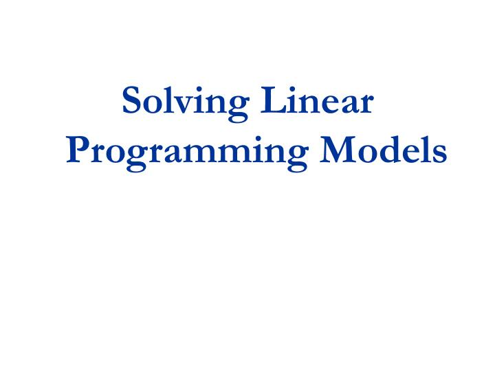Solving Linear Programming Models