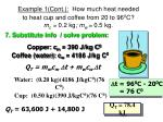 example 1 cont how much heat needed to heat cup and coffee from 20 to 96 0 c m c 0 2 kg m w 0 5 kg