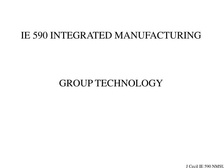 Ie 590 integrated manufacturing group technology