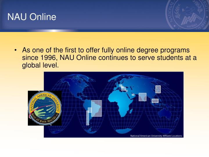 As one of the first to offer fully online degree programs since 1996, NAU Online continues to serve students at a global level.