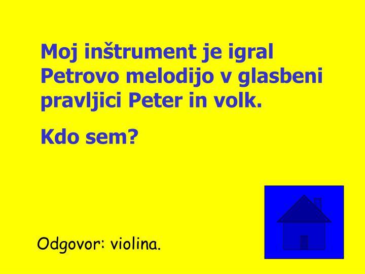 Moj inštrument je igral Petrovo melodijo v glasbeni pravljici Peter in volk.