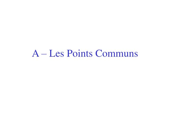 A – Les Points Communs