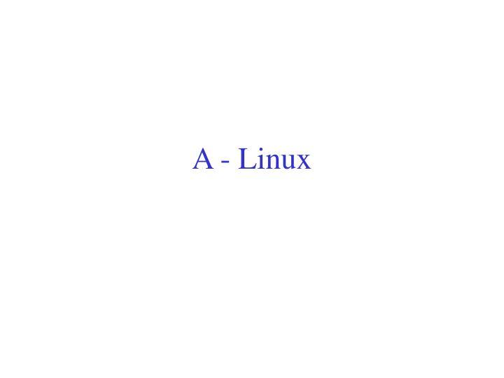 A - Linux