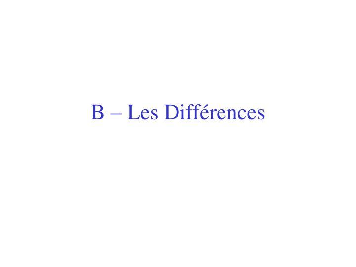 B – Les Différences
