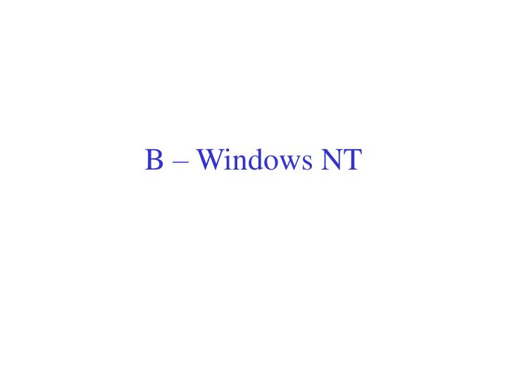 B – Windows NT