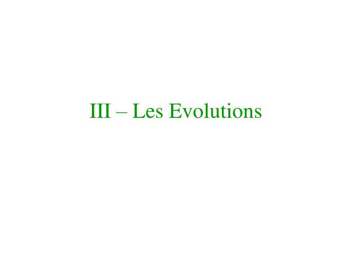 III – Les Evolutions