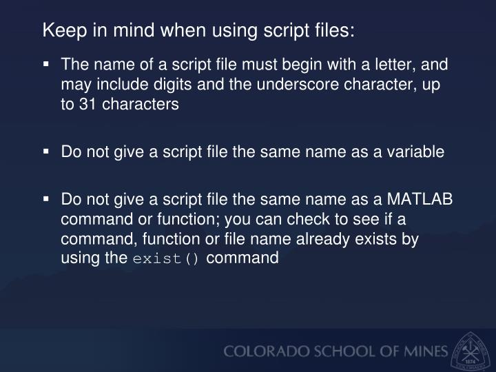 Keep in mind when using script files: