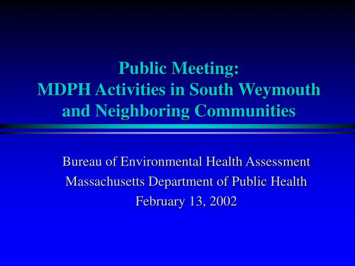 Public meeting mdph activities in south weymouth and neighboring communities