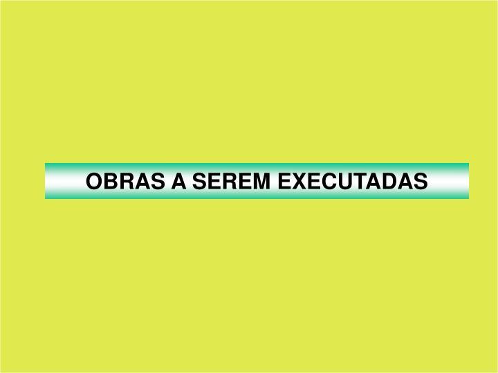 OBRAS A SEREM EXECUTADAS