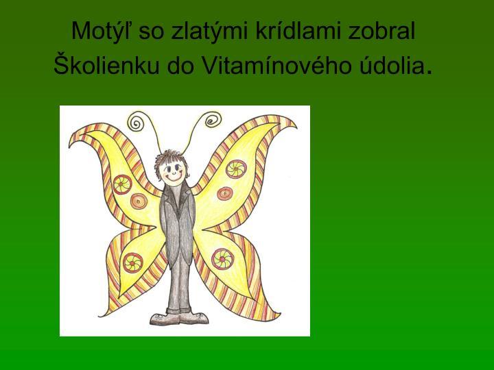 Motýľ so zlatými krídlami zobral Školienku do Vitamínového údolia
