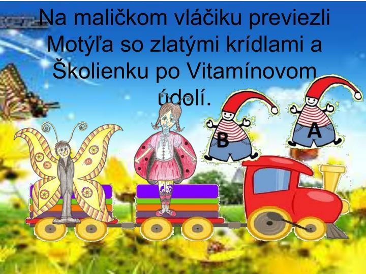 Na maličkom vláčiku previezli Motýľa so zlatými krídlami a Školienku po Vitamínovom údolí.