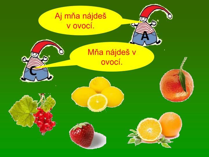 Aj mňa nájdeš v ovocí.