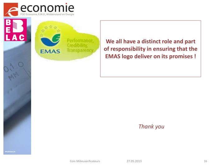 We all have a distinct role and part of responsibility in ensuring that the EMAS logo deliver on its promises !