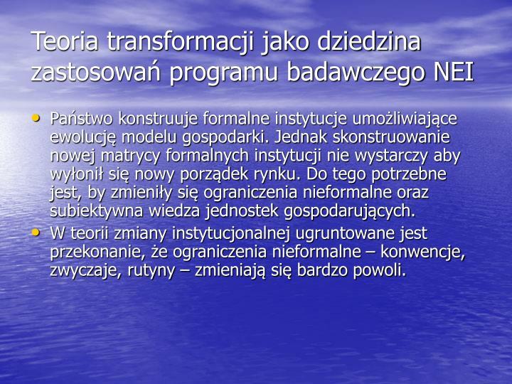 Teoria transformacji jako dziedzina zastosowań programu badawczego NEI