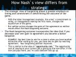 how nash s view differs from strategic