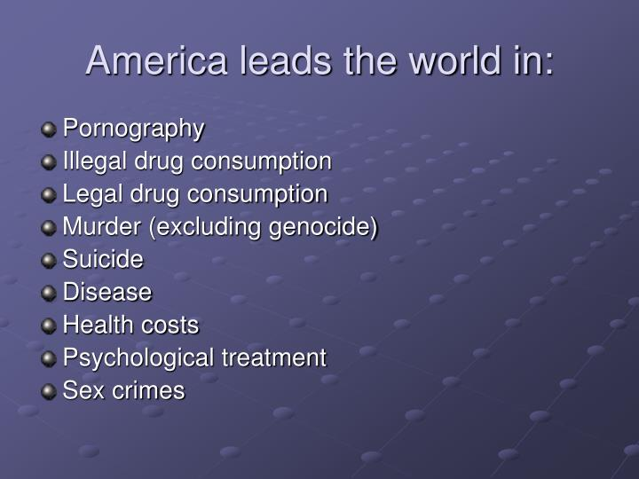 America leads the world in: