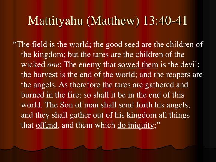 Mattityahu (Matthew) 13:40-41