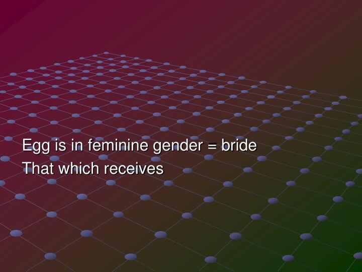 Egg is in feminine gender = bride