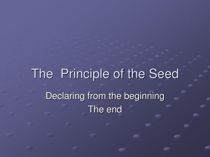 The  Principle of the Seed