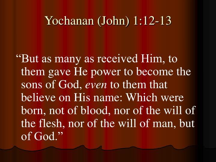 Yochanan (John) 1:12-13