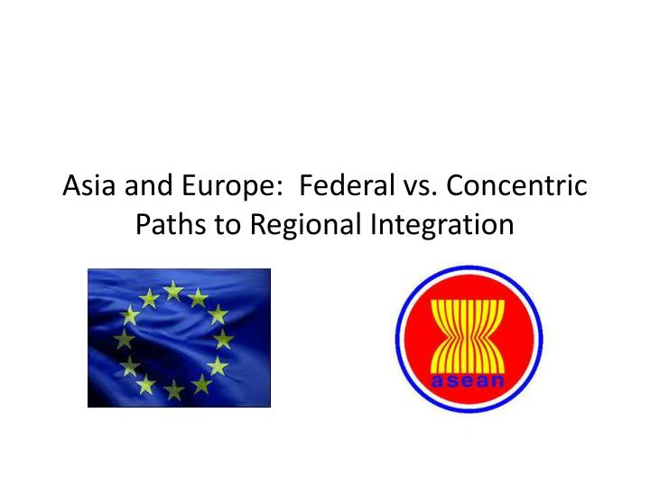 Asia and europe federal vs concentric paths to regional integration
