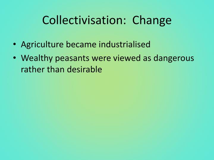 Collectivisation:  Change