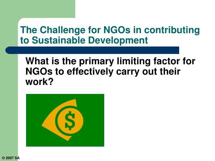 What is the primary limiting factor for NGOs to effectively carry out their work?
