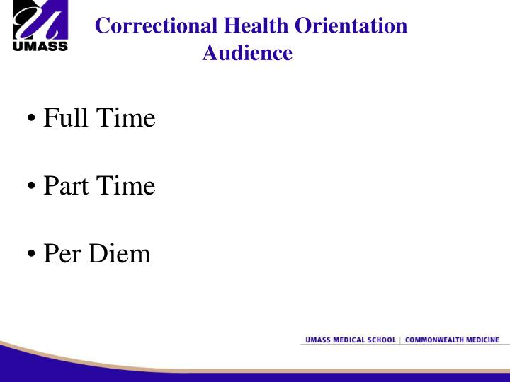 Correctional Health Orientation 		 Audience