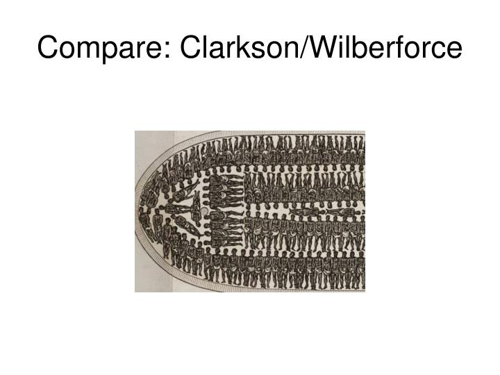 Compare: Clarkson/Wilberforce