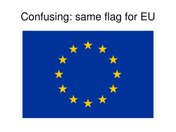 Confusing: same flag for EU