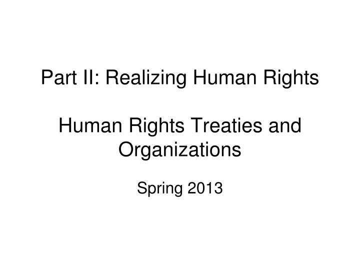 Part ii realizing human rights human rights treaties and organizations