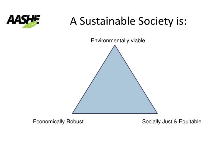 A Sustainable Society is: