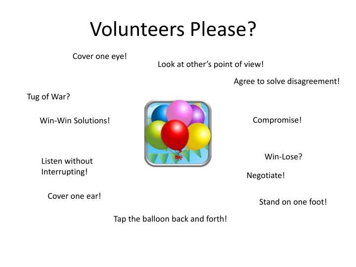 Volunteers Please?