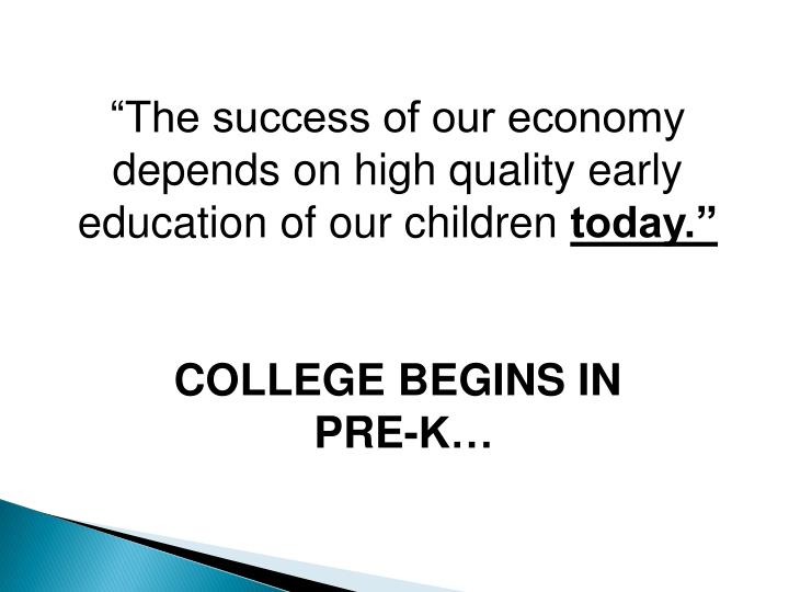 """The success of our economy depends on high quality early education of our children"