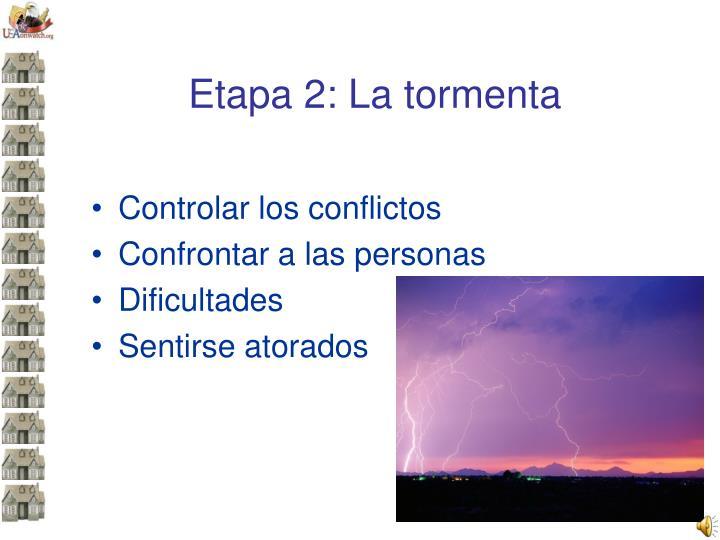 Etapa 2: La tormenta