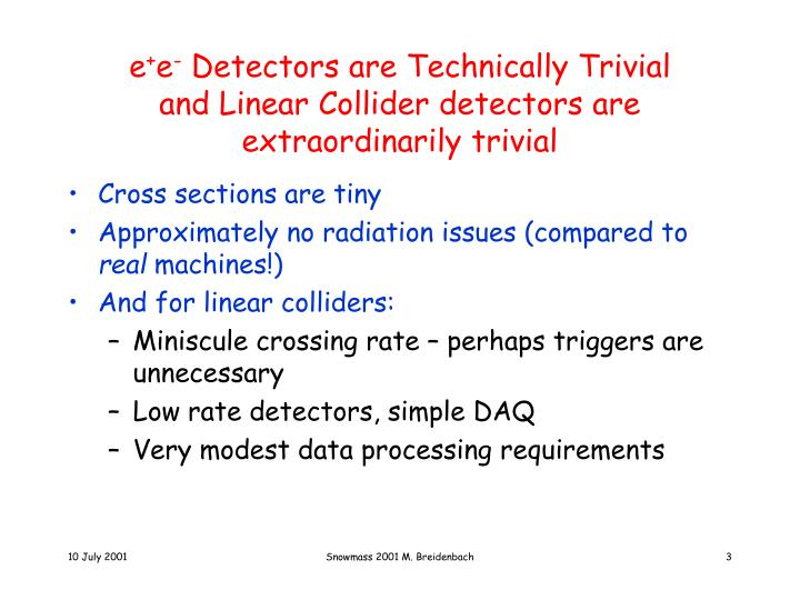 E e detectors are technically trivial and linear collider detectors are extraordinarily trivial